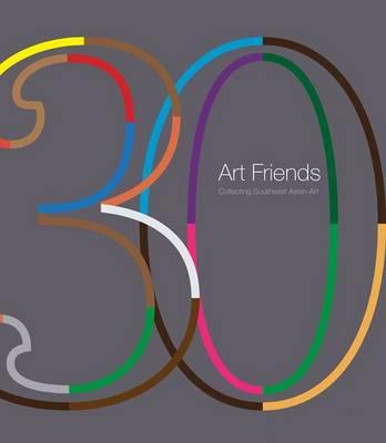 30 Art Friends: Collecting Southeast Asian Art (Hardback)