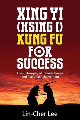 Xing Yi (Hsing I) Kung Fu for Success: The Philosophy of Internal Power and Personal Achievement (Paperback)