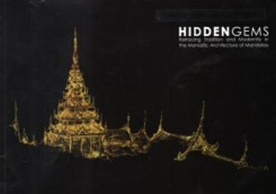 Hidden Gems - Retracing Tradition and Modernity in the Monastic Architecture of Mandalay (Paperback)