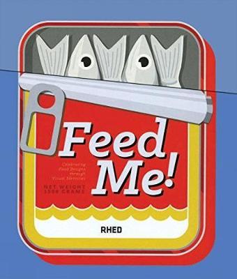 Feed Me!: Celebrating Food Design Through Visual Identities (Hardback)