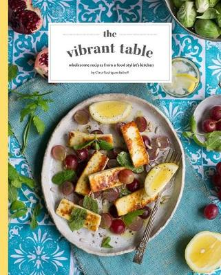The Vibrant Table: Wholesome Recipes from a Food Stylist's Kitchen - The Hunt Guides (Hardback)