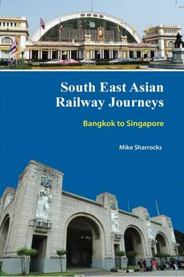 South East Asian Railway Journeys: Bangkok to Singapore - South East Asian Railway Journeys 1 (Paperback)