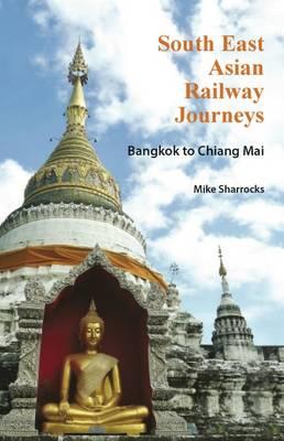 South East Asian Railway Journeys: Bangkok to Chiang Mai - South East Asian Railway Journeys 2 (Paperback)