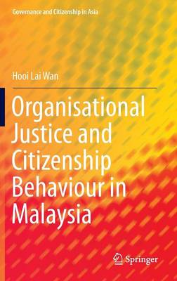 Organisational Justice and Citizenship Behaviour in Malaysia - Governance and Citizenship in Asia (Hardback)