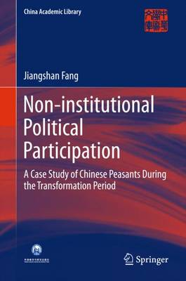 Non-institutional Political Participation: A Case Study of Chinese Peasants During the Transformation Period - China Academic Library (Hardback)