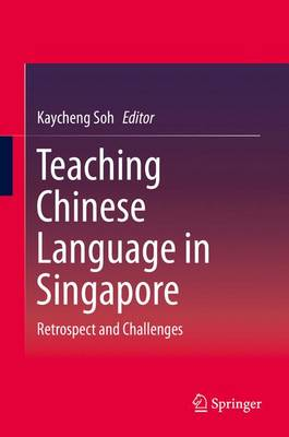 Teaching Chinese Language in Singapore: Retrospect and Challenges (Hardback)