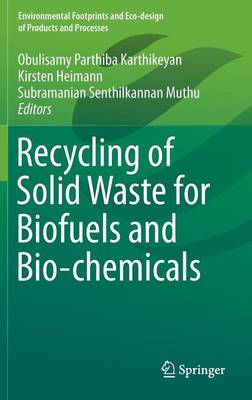 Recycling of Solid Waste for Biofuels and Bio-chemicals - Environmental Footprints and Eco-design of Products and Processes (Hardback)