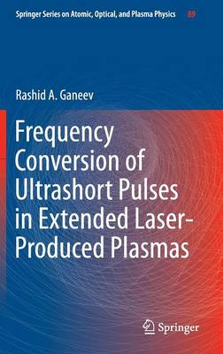 Frequency Conversion of Ultrashort Pulses in Extended Laser-Produced Plasmas - Springer Series on Atomic, Optical, and Plasma Physics 89 (Hardback)