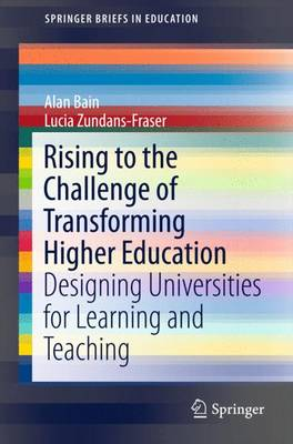 Rising to the Challenge of Transforming Higher Education: Designing Universities for Learning and Teaching - SpringerBriefs in Education (Paperback)