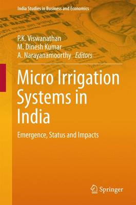 Micro Irrigation Systems in India: Emergence, Status and Impacts - India Studies in Business and Economics (Hardback)