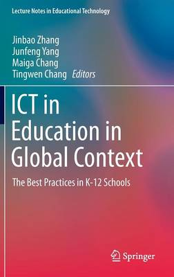 ICT in Education in Global Context: The Best Practices in K-12 Schools - Lecture Notes in Educational Technology (Hardback)