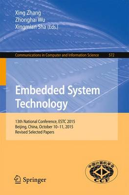 Embedded System Technology: 13th National Conference, ESTC 2015, Beijing, China, October 10-11, 2015, Revised Selected Papers - Communications in Computer and Information Science 572 (Paperback)