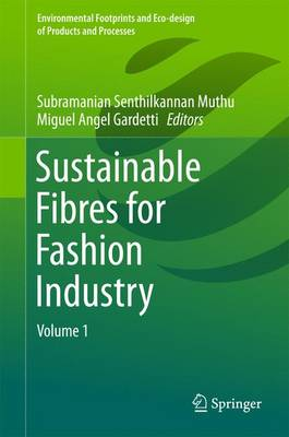 Sustainable Fibres for Fashion Industry: Volume 1 - Environmental Footprints and Eco-design of Products and Processes (Hardback)