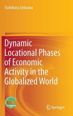 Dynamic Locational Phases of Economic Activity in the Globalized World (Hardback)