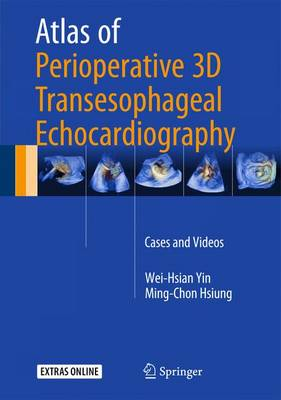 Atlas of Perioperative 3D Transesophageal Echocardiography: Cases and Videos (Hardback)