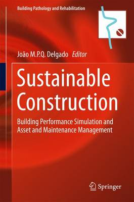 Sustainable Construction: Building Performance Simulation and Asset and Maintenance Management - Building Pathology and Rehabilitation 8 (Hardback)