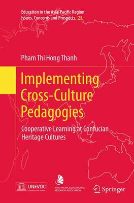Implementing Cross-Culture Pedagogies: Cooperative Learning at Confucian Heritage Cultures - Education in the Asia-Pacific Region: Issues, Concerns and Prospects 25 (Paperback)
