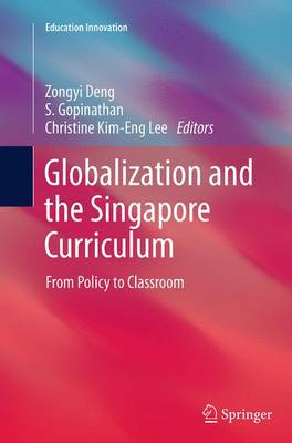 Globalization and the Singapore Curriculum: From Policy to Classroom - Education Innovation Series (Paperback)