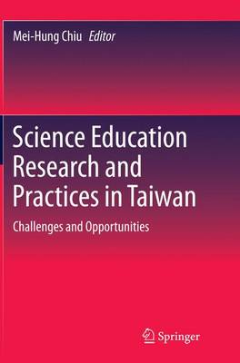 Science Education Research and Practices in Taiwan: Challenges and Opportunities (Paperback)