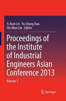 Proceedings of the Institute of Industrial Engineers Asian Conference 2013 (Paperback)