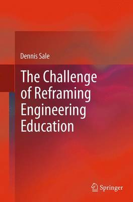 The Challenge of Reframing Engineering Education (Paperback)