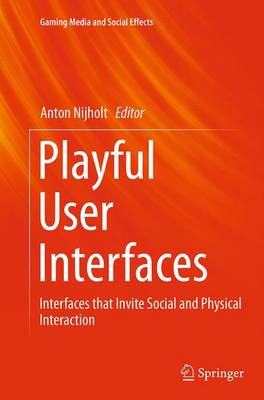 Playful User Interfaces: Interfaces that Invite Social and Physical Interaction - Gaming Media and Social Effects (Paperback)