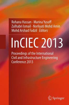 InCIEC 2013: Proceedings of the International Civil and Infrastructure Engineering Conference 2013 (Paperback)