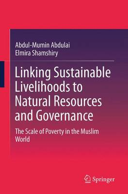 Linking Sustainable Livelihoods to Natural Resources and Governance: The Scale of Poverty in the Muslim World (Paperback)
