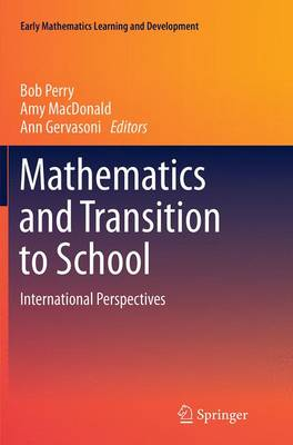 Mathematics and Transition to School: International Perspectives - Early Mathematics Learning and Development (Paperback)