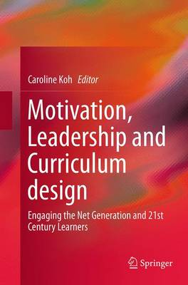 Motivation, Leadership and Curriculum Design: Engaging the Net Generation and 21st Century Learners (Paperback)