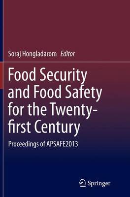 Food Security and Food Safety for the Twenty-first Century: Proceedings of APSAFE2013 (Paperback)