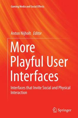 More Playful User Interfaces: Interfaces that Invite Social and Physical Interaction - Gaming Media and Social Effects (Paperback)