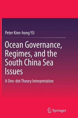 Ocean Governance, Regimes, and the South China Sea Issues: A One-dot Theory Interpretation (Paperback)