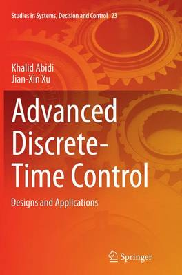 Advanced Discrete-Time Control: Designs and Applications - Studies in Systems, Decision and Control 23 (Paperback)