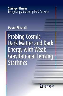 Probing Cosmic Dark Matter and Dark Energy with Weak Gravitational Lensing Statistics - Springer Theses (Paperback)