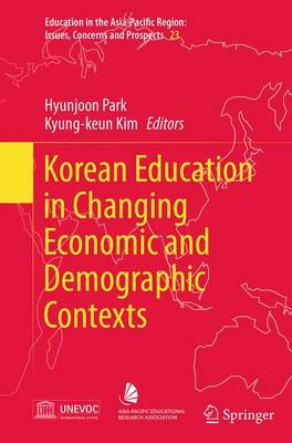 Korean Education in Changing Economic and Demographic Contexts - Education in the Asia-Pacific Region: Issues, Concerns and Prospects 23 (Paperback)