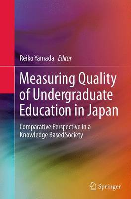 Measuring Quality of Undergraduate Education in Japan: Comparative Perspective in a Knowledge Based Society (Paperback)