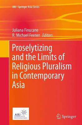 Proselytizing and the Limits of Religious Pluralism in Contemporary Asia - ARI - Springer Asia Series 4 (Paperback)