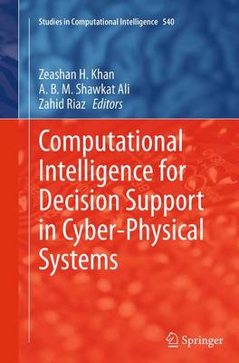 Computational Intelligence for Decision Support in Cyber-Physical Systems - Studies in Computational Intelligence 540 (Paperback)