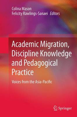Academic Migration, Discipline Knowledge and Pedagogical Practice: Voices from the Asia-Pacific (Paperback)