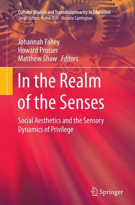 In the Realm of the Senses: Social Aesthetics and the Sensory Dynamics of Privilege - Cultural Studies and Transdisciplinarity in Education (Paperback)