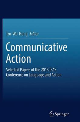 Communicative Action: Selected Papers of the 2013 IEAS Conference on Language and Action (Paperback)