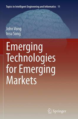 Emerging Technologies for Emerging Markets - Topics in Intelligent Engineering and Informatics 11 (Paperback)
