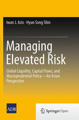 Managing Elevated Risk: Global Liquidity, Capital Flows, and Macroprudential Policy-An Asian Perspective (Paperback)