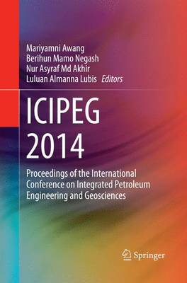 ICIPEG 2014: Proceedings of the International Conference on Integrated Petroleum Engineering and Geosciences (Paperback)