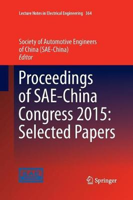 Proceedings of SAE-China Congress 2015: Selected Papers - Lecture Notes in Electrical Engineering 364 (Paperback)