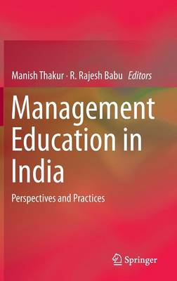 Management Education in India: Perspectives and Practices (Hardback)