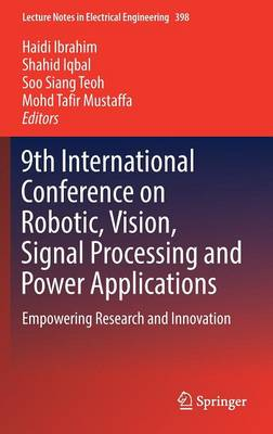 9th International Conference on Robotic, Vision, Signal Processing and Power Applications: Empowering Research and Innovation - Lecture Notes in Electrical Engineering 398 (Hardback)