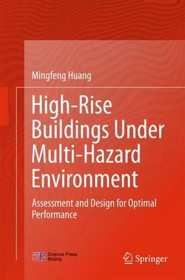 High-Rise Buildings under Multi-Hazard Environment: Assessment and Design for Optimal Performance (Hardback)