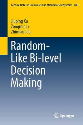 Random-Like Bi-level Decision Making - Lecture Notes in Economics and Mathematical Systems 688 (Paperback)